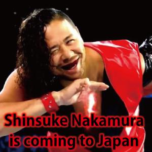 SHINSUKE NAKAMURA is comoing to Japan!世界の中邑真輔が日本にやって来る!